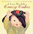 I Love You Like Crazy Cakes Board Book
