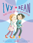 Ivy and Bean Take Care of the Babysitter Hardcover Illustrated Chapter Book
