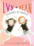 Ivy and Bean Doomed to Dance Hardcover Illustrated Chapter Book
